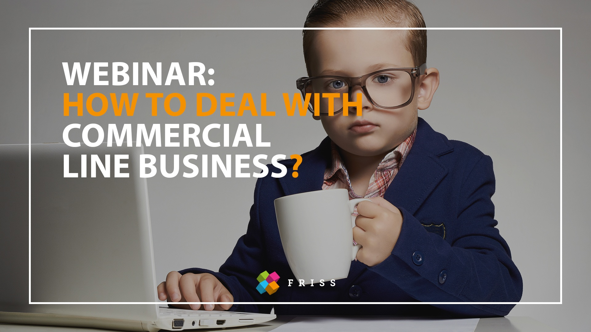 Webinar - How to deal with Commerical Line Business?